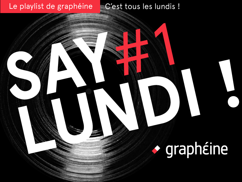 SAY LUNDI #1 – Playlist Graphéine du lundi
