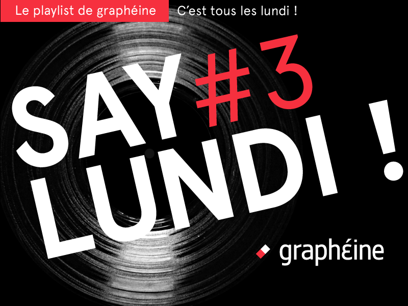 SAY LUNDI #3 – Playlist Graphéine
